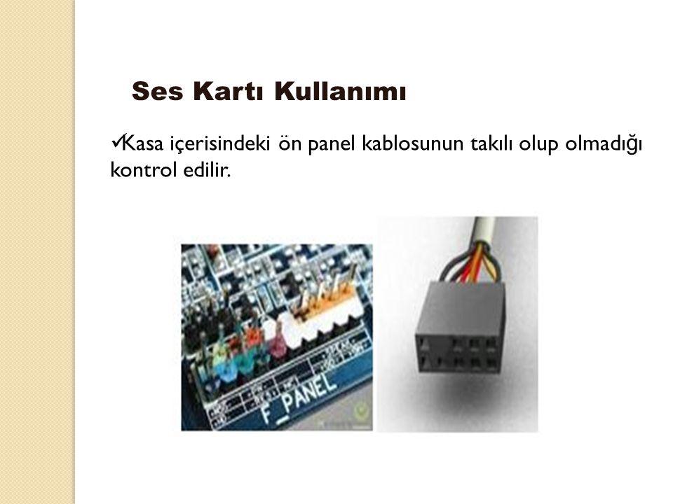Ses Kartı Kullanımı Kasa içerisindeki ön panel kablosunun takılı olup olmadığı kontrol edilir.