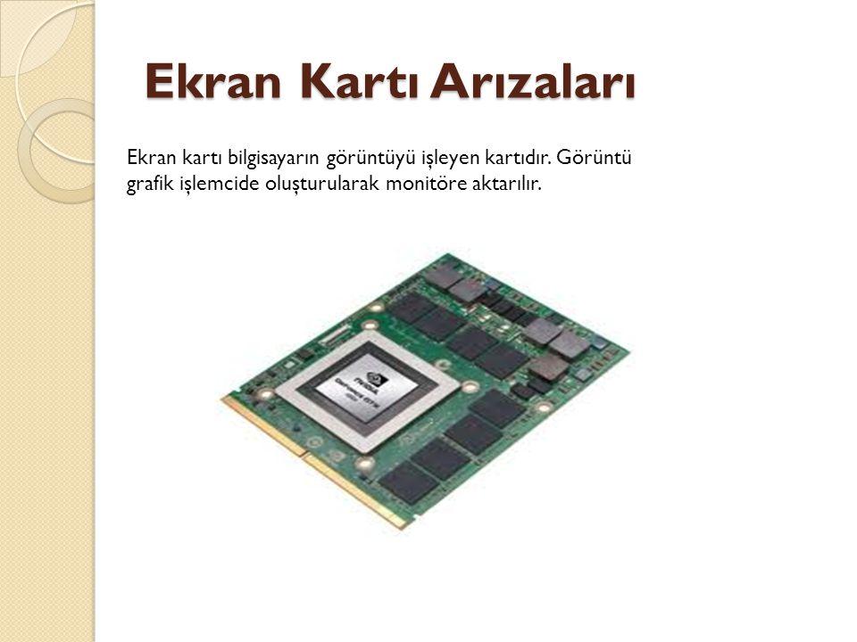 Ekran Kartı Arızaları Ekran kartı bilgisayarın görüntüyü işleyen kartıdır.