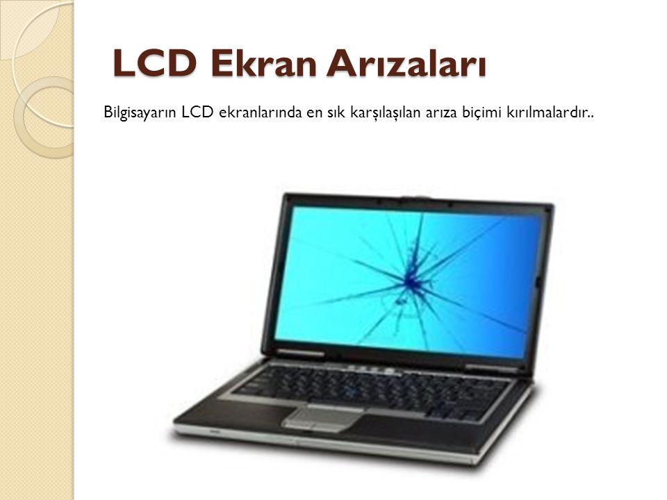 LCD Ekran Arızaları Bilgisayarın LCD ekranlarında en sık karşılaşılan arıza biçimi kırılmalardır..