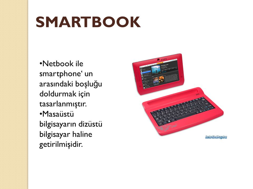 SMARTBOOK Netbook ile smartphone' un arasındaki boşluğu doldurmak için tasarlanmıştır.
