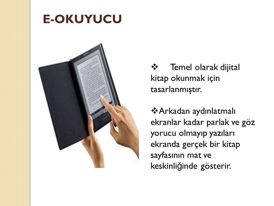 E-OKUYUCU Temel olarak dijital kitap okunmak için tasarlanmıştır.