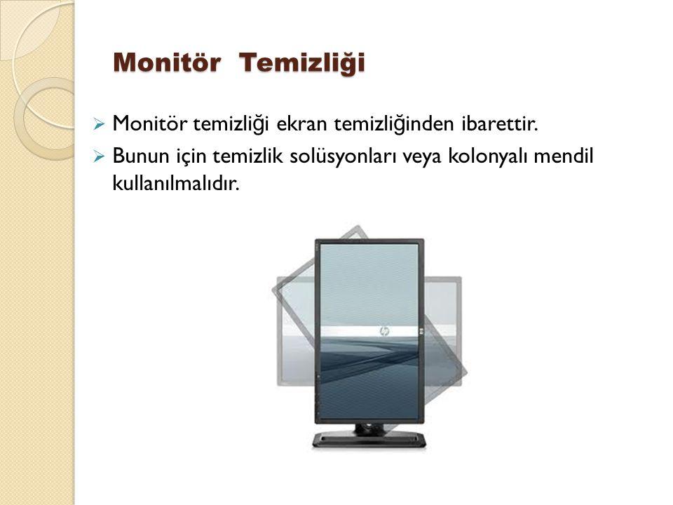 Monitör Temizliği Monitör temizliği ekran temizliğinden ibarettir.