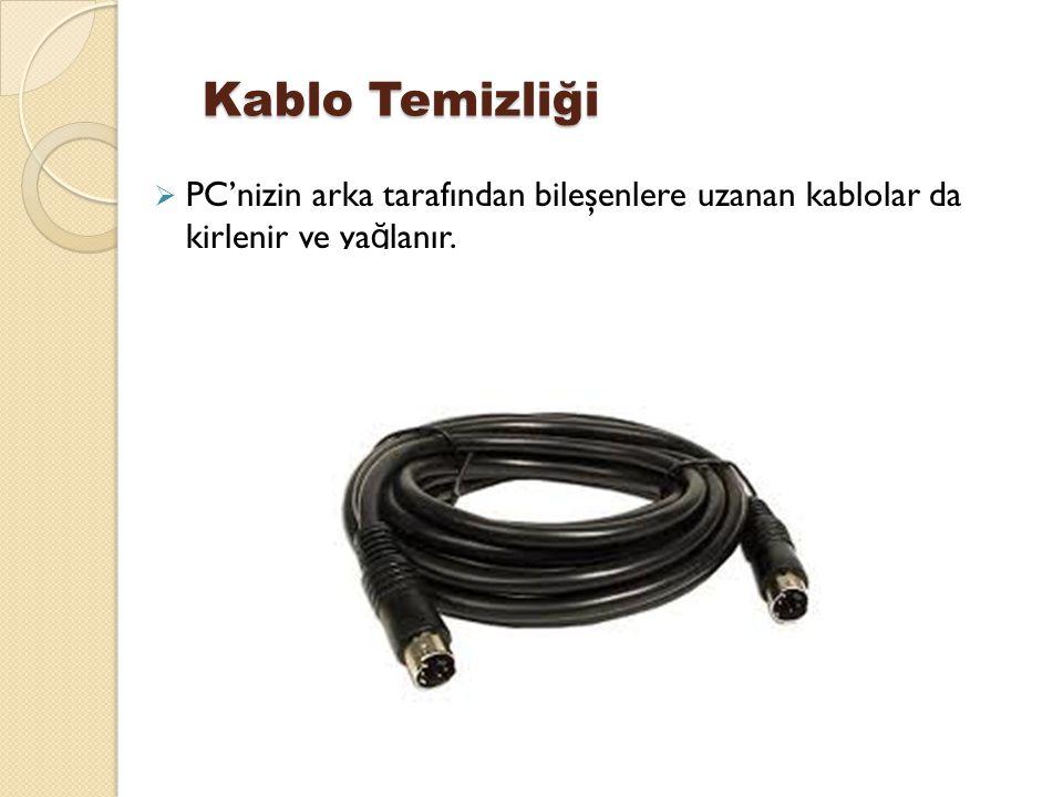 Kablo Temizliği PC'nizin arka tarafından bileşenlere uzanan kablolar da kirlenir ve yağlanır.
