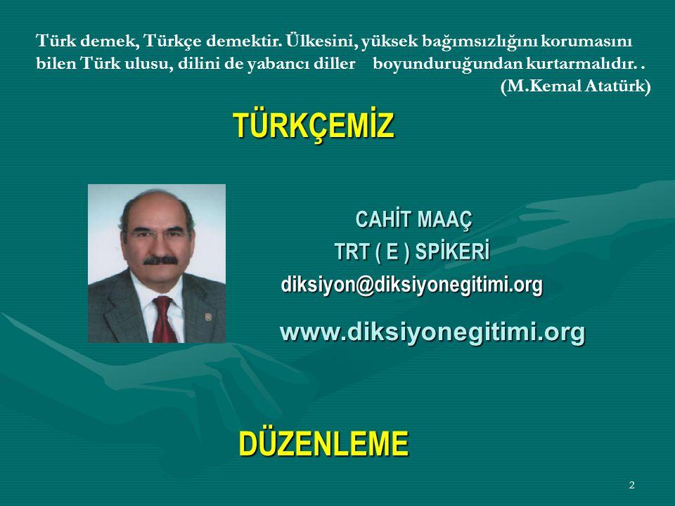 DÜZENLEME www.diksiyonegitimi.org TÜRKÇEMİZ CAHİT MAAÇ