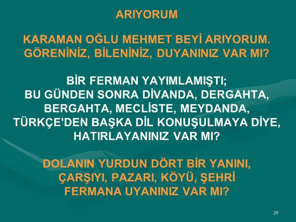 KARAMAN OĞLU MEHMET BEYİ ARIYORUM.