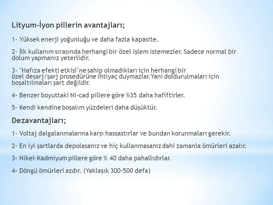 Lityum-İyon pillerin avantajları; 1- Yüksek enerji yoğunluğu ve daha fazla kapasite.