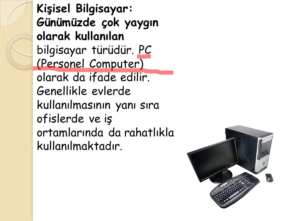 Kişisel Bilgisayar: Günümüzde çok yaygın olarak kullanılan