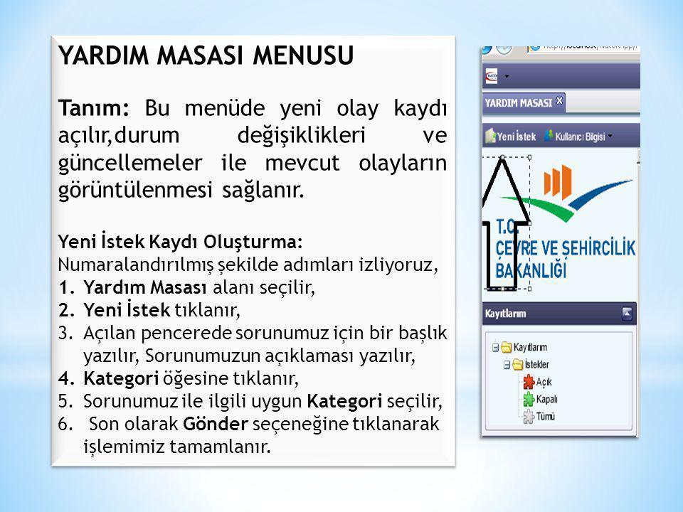 YARDIM MASASI MENUSU Tanım: Bu menüde yeni olay kaydı açılır,durum değişiklikleri ve güncellemeler ile mevcut olayların görüntülenmesi sağlanır.