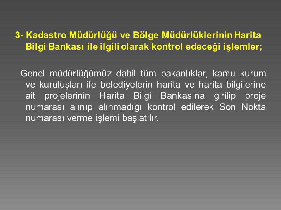 3- Kadastro Müdürlüğü ve Bölge Müdürlüklerinin Harita Bilgi Bankası ile ilgili olarak kontrol edeceği işlemler;