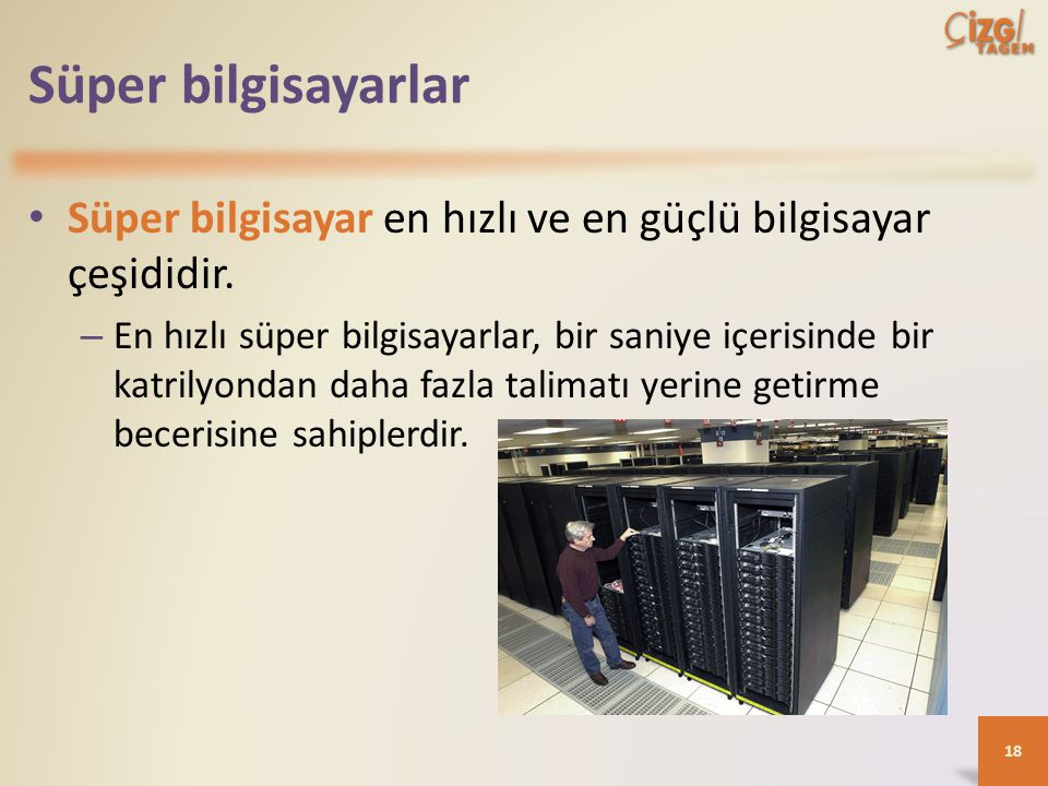 Süper bilgisayarlar Süper bilgisayar en hızlı ve en güçlü bilgisayar çeşididir.