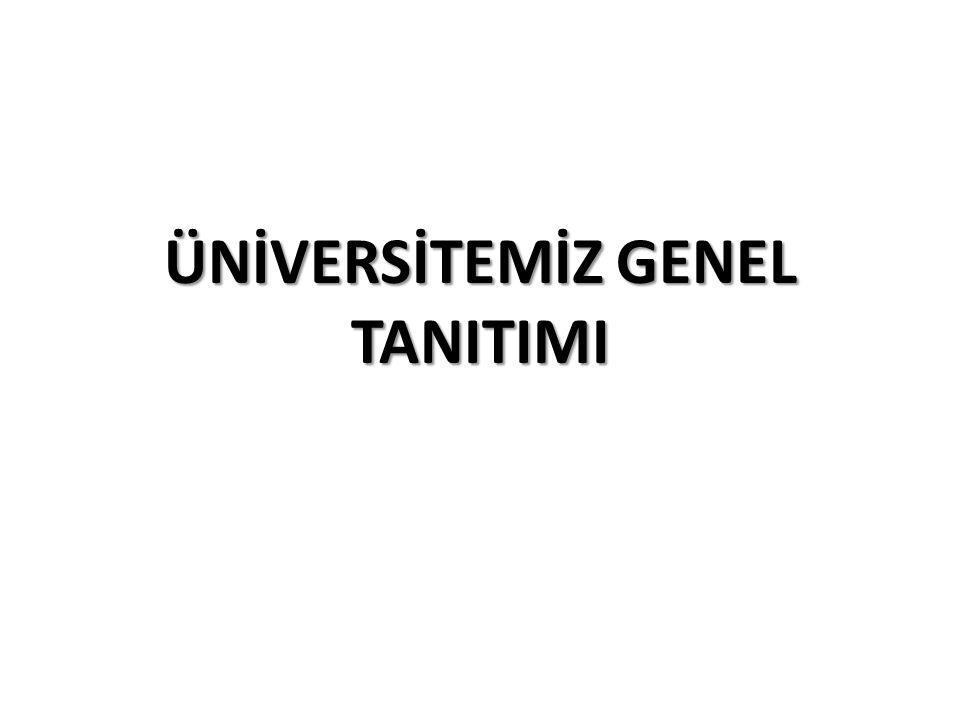 ÜNİVERSİTEMİZ GENEL TANITIMI