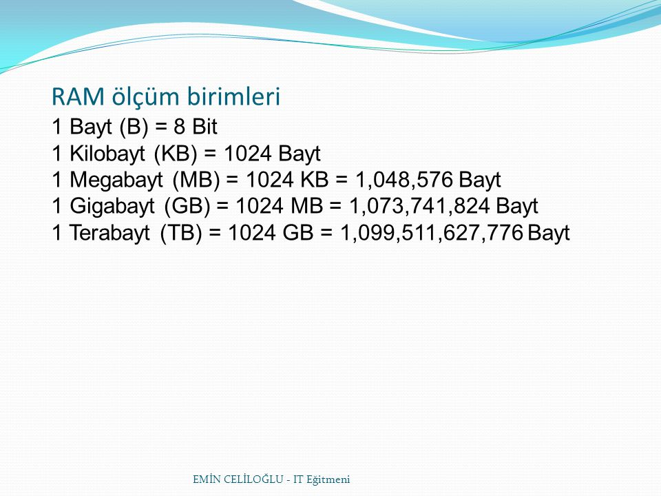 RAM ölçüm birimleri 1 Bayt (B) = 8 Bit 1 Kilobayt (KB) = 1024 Bayt