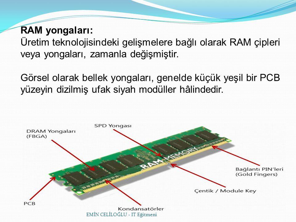 RAM yongaları: Üretim teknolojisindeki gelişmelere bağlı olarak RAM çipleri veya yongaları, zamanla değişmiştir.