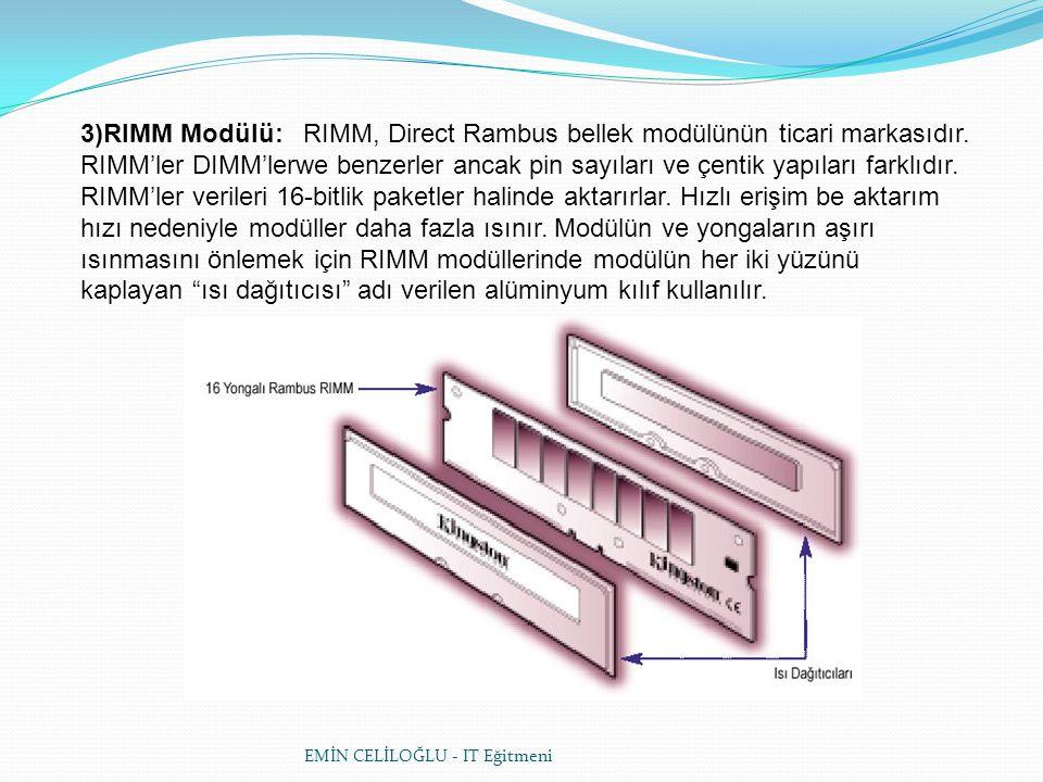 3)RIMM Modülü: RIMM, Direct Rambus bellek modülünün ticari markasıdır