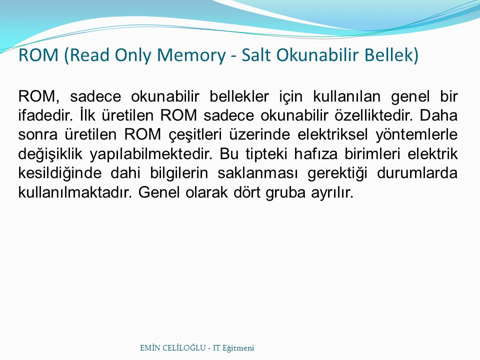 ROM (Read Only Memory - Salt Okunabilir Bellek)