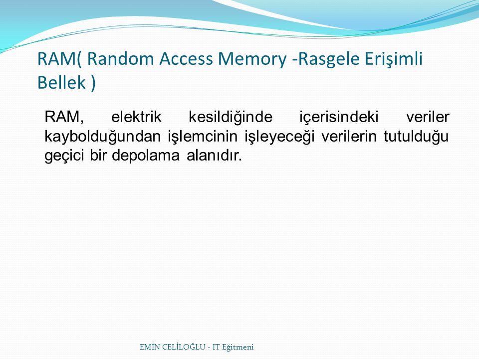 RAM( Random Access Memory -Rasgele Erişimli Bellek )