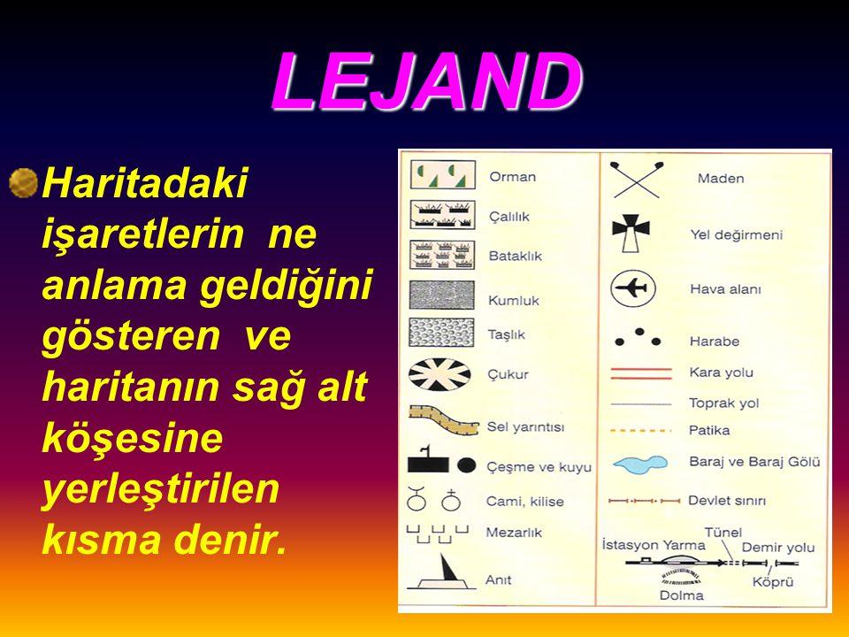 LEJAND Haritadaki işaretlerin ne anlama geldiğini gösteren ve haritanın sağ alt köşesine yerleştirilen kısma denir.