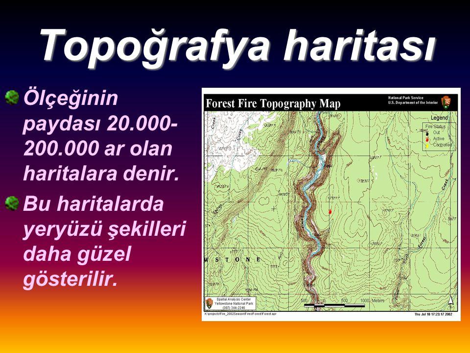 Topoğrafya haritası Ölçeğinin paydası 20.000- 200.000 ar olan haritalara denir.