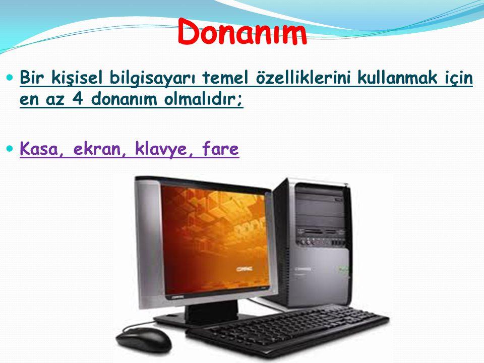 Donanım Bir kişisel bilgisayarı temel özelliklerini kullanmak için en az 4 donanım olmalıdır; Kasa, ekran, klavye, fare.