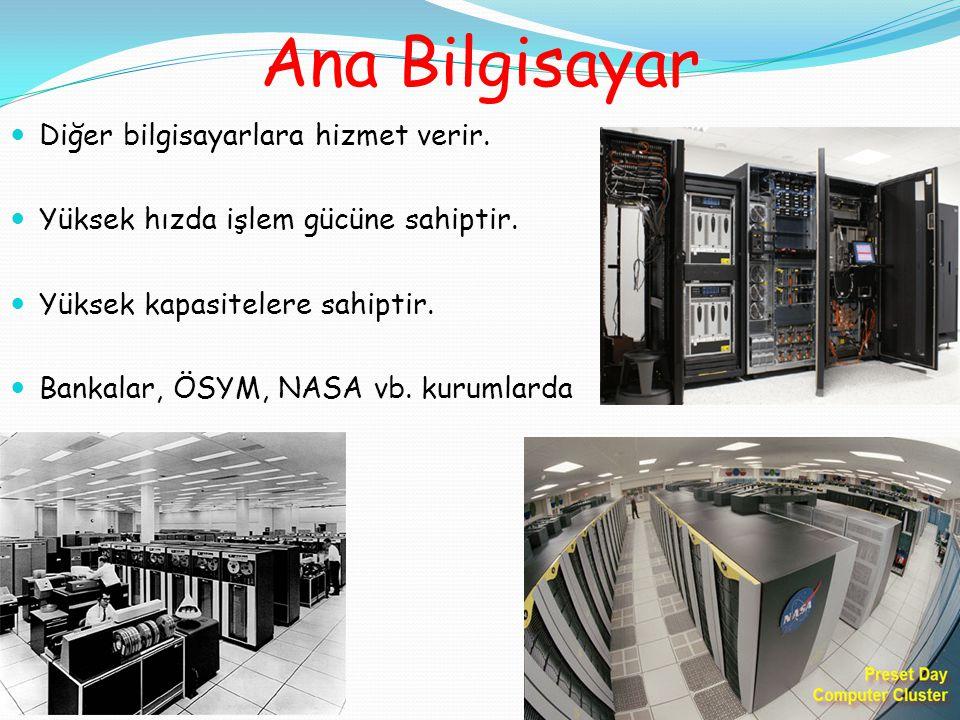 Ana Bilgisayar Diğer bilgisayarlara hizmet verir.