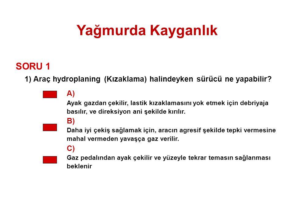 1) Araç hydroplaning (Kızaklama) halindeyken sürücü ne yapabilir