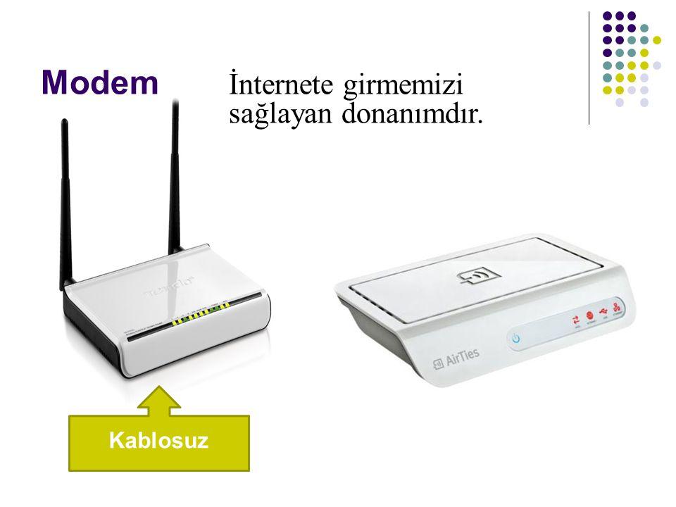 Modem İnternete girmemizi sağlayan donanımdır. Kablosuz