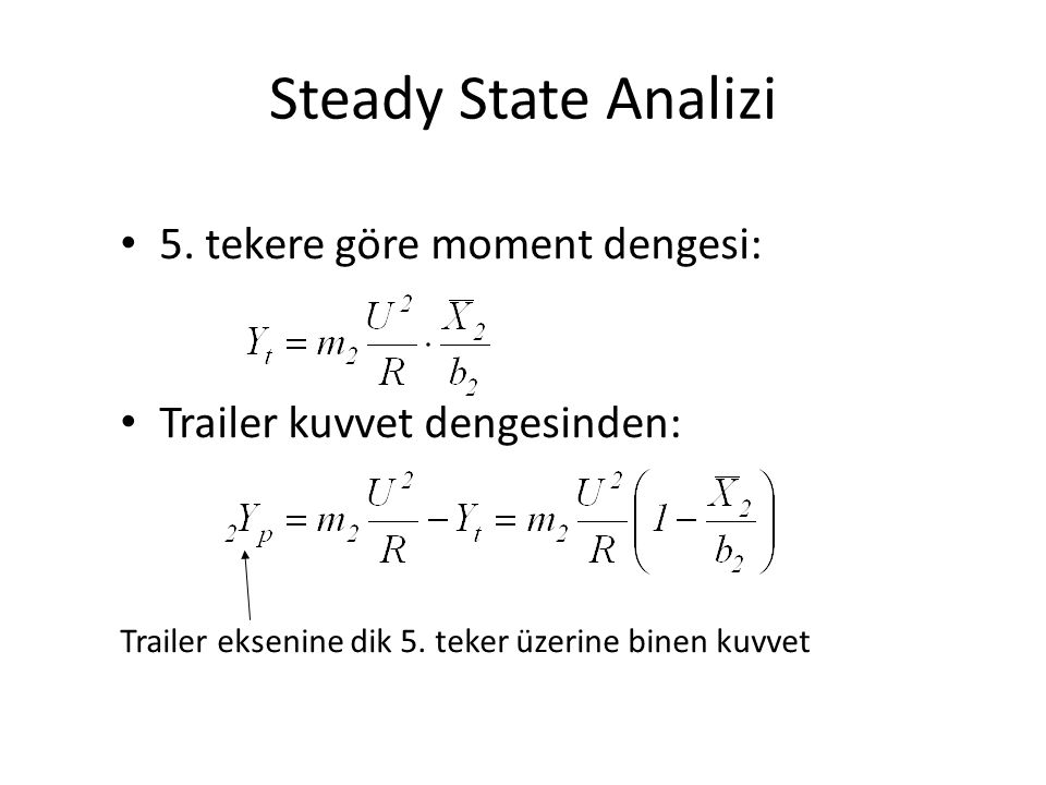 Steady State Analizi 5. tekere göre moment dengesi: