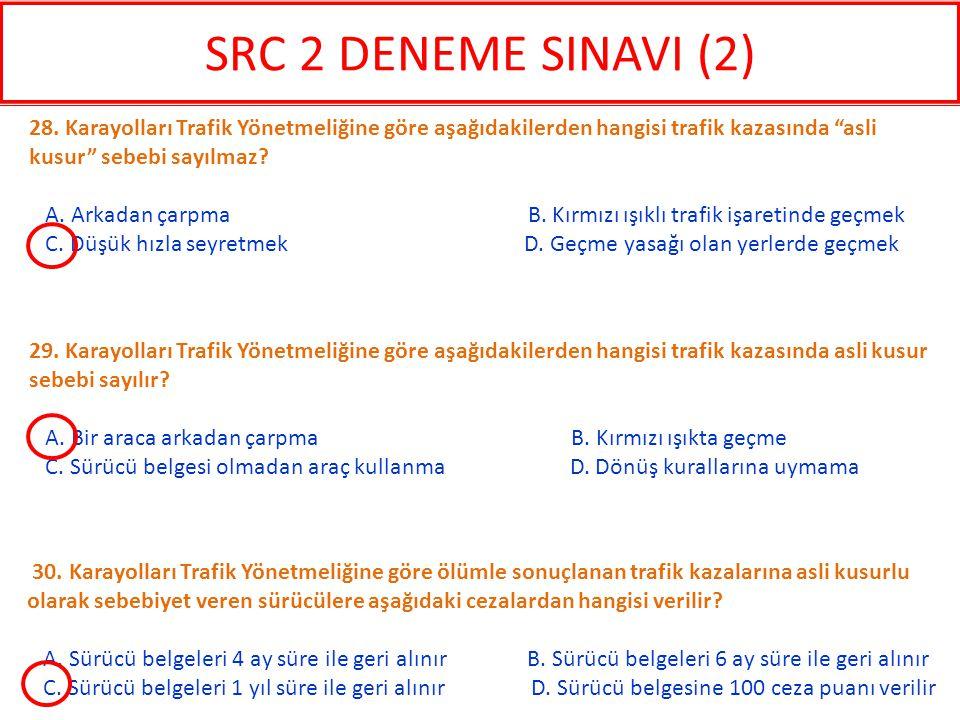 SRC 2 DENEME SINAVI (2) 28. Karayolları Trafik Yönetmeliğine göre aşağıdakilerden hangisi trafik kazasında asli kusur sebebi sayılmaz
