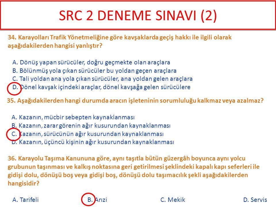 SRC 2 DENEME SINAVI (2) 34. Karayolları Trafik Yönetmeliğine göre kavşaklarda geçiş hakkı ile ilgili olarak aşağıdakilerden hangisi yanlıştır