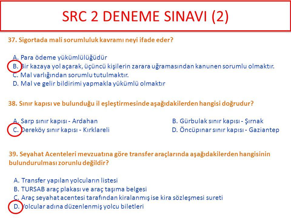 SRC 2 DENEME SINAVI (2) 37. Sigortada mali sorumluluk kavramı neyi ifade eder A. Para ödeme yükümlülüğüdür.