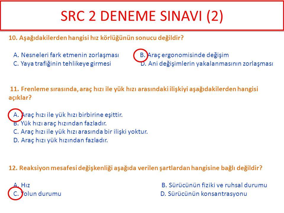 SRC 2 DENEME SINAVI (2) 10. Aşağıdakilerden hangisi hız körlüğünün sonucu değildir