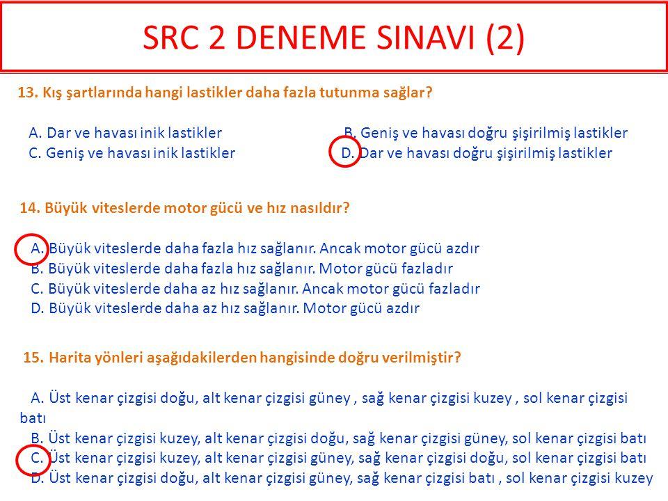 SRC 2 DENEME SINAVI (2) 13. Kış şartlarında hangi lastikler daha fazla tutunma sağlar