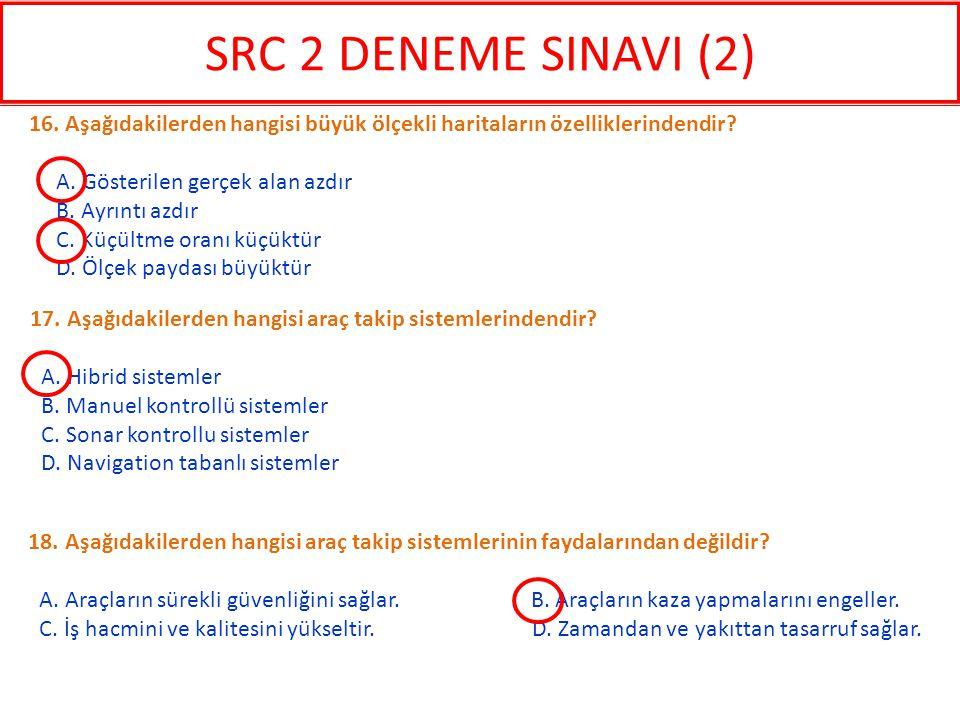 SRC 2 DENEME SINAVI (2) 16. Aşağıdakilerden hangisi büyük ölçekli haritaların özelliklerindendir A. Gösterilen gerçek alan azdır.
