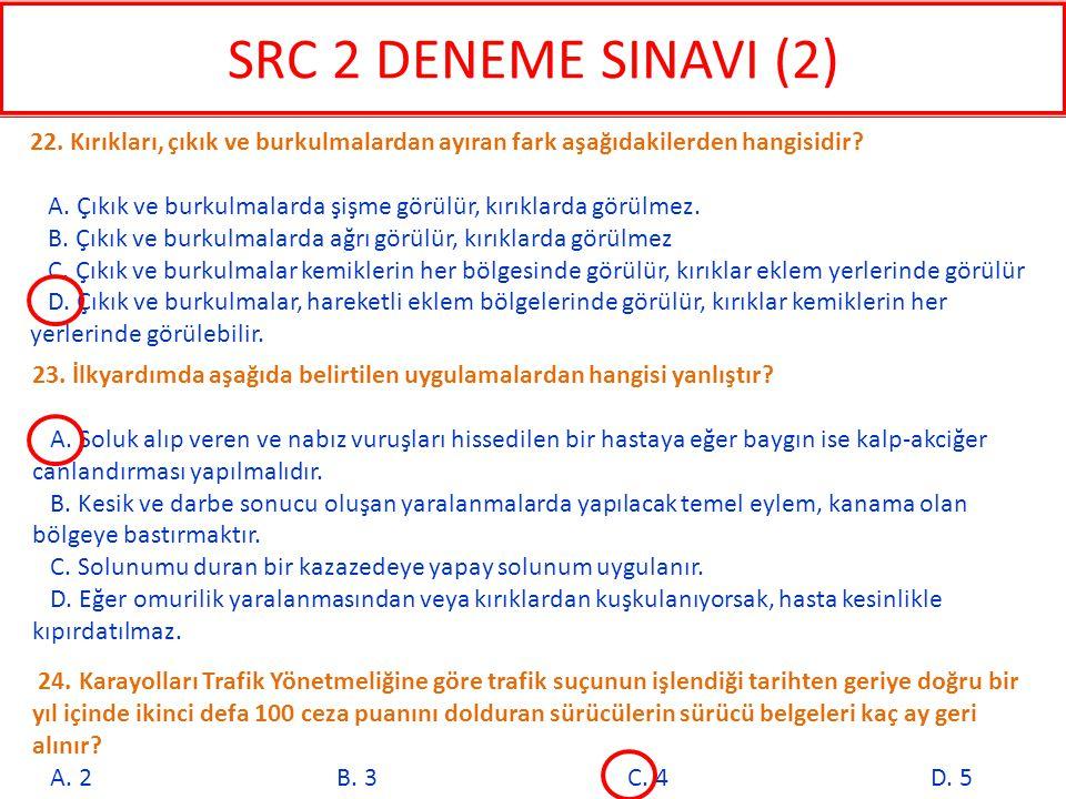 SRC 2 DENEME SINAVI (2) 22. Kırıkları, çıkık ve burkulmalardan ayıran fark aşağıdakilerden hangisidir