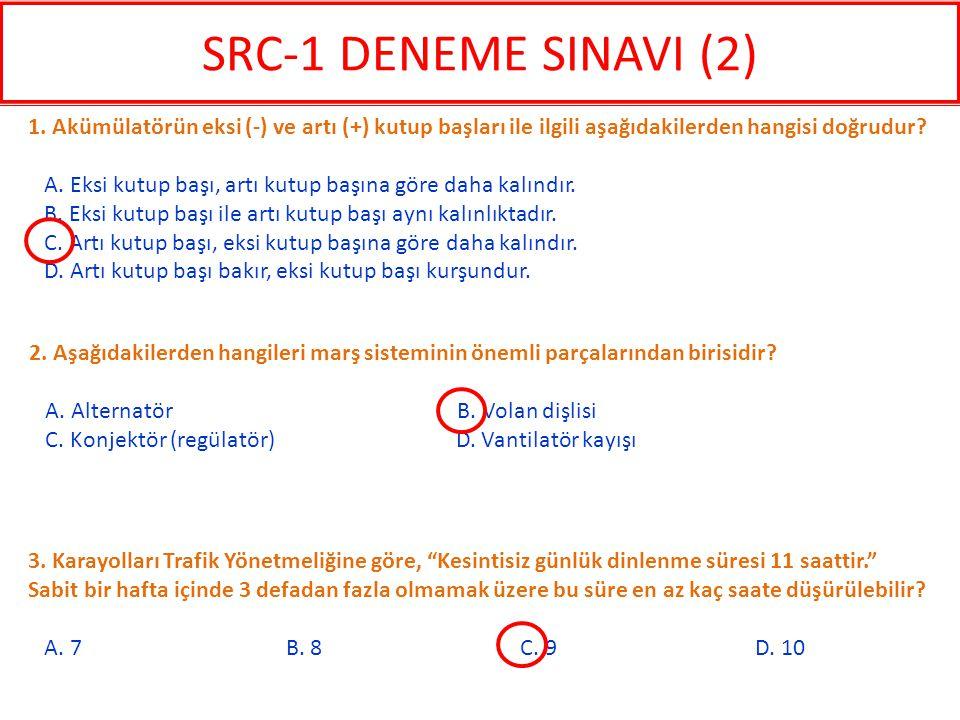 SRC-1 DENEME SINAVI (2) 1. Akümülatörün eksi (-) ve artı (+) kutup başları ile ilgili aşağıdakilerden hangisi doğrudur