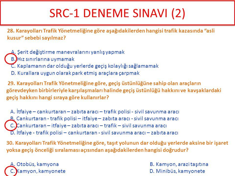 SRC-1 DENEME SINAVI (2) 28. Karayolları Trafik Yönetmeliğine göre aşağıdakilerden hangisi trafik kazasında asli kusur sebebi sayılmaz