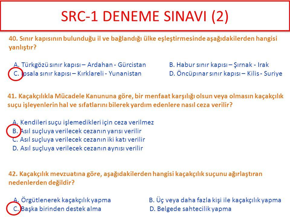 SRC-1 DENEME SINAVI (2) 40. Sınır kapısının bulunduğu il ve bağlandığı ülke eşleştirmesinde aşağıdakilerden hangisi yanlıştır