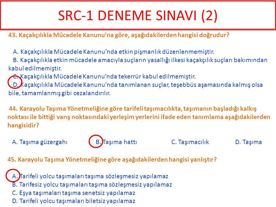 SRC-1 DENEME SINAVI (2) 43. Kaçakçılıkla Mücadele Kanunu'na göre, aşağıdakilerden hangisi doğrudur
