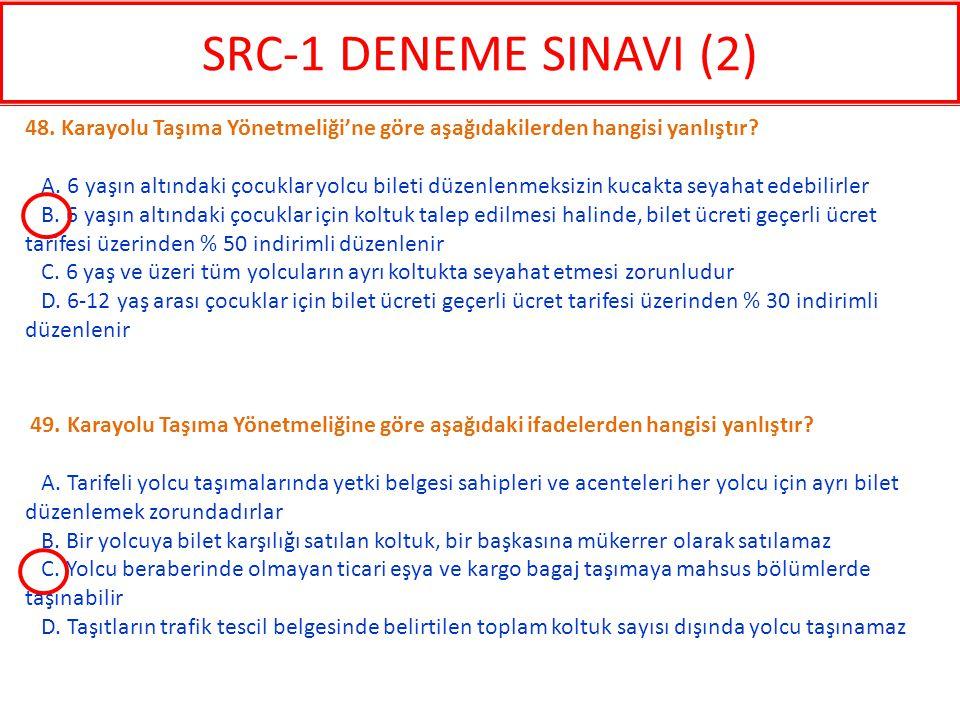 SRC-1 DENEME SINAVI (2) 48. Karayolu Taşıma Yönetmeliği'ne göre aşağıdakilerden hangisi yanlıştır
