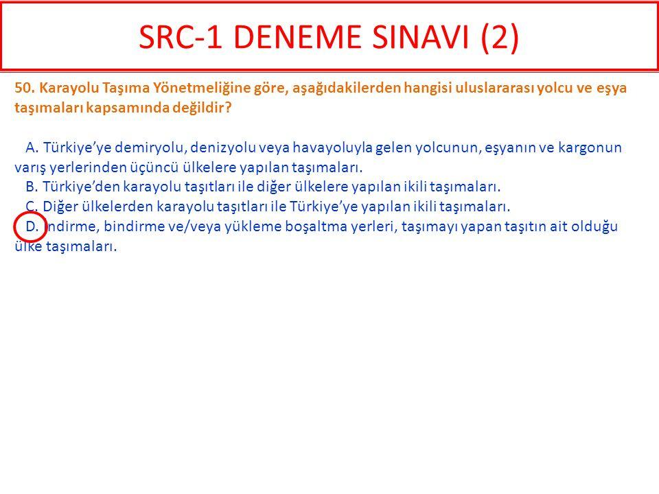 SRC-1 DENEME SINAVI (2) 50. Karayolu Taşıma Yönetmeliğine göre, aşağıdakilerden hangisi uluslararası yolcu ve eşya taşımaları kapsamında değildir