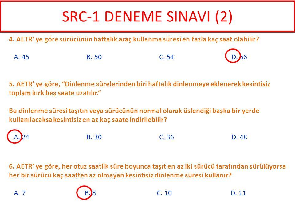 SRC-1 DENEME SINAVI (2) 4. AETR' ye göre sürücünün haftalık araç kullanma süresi en fazla kaç saat olabilir