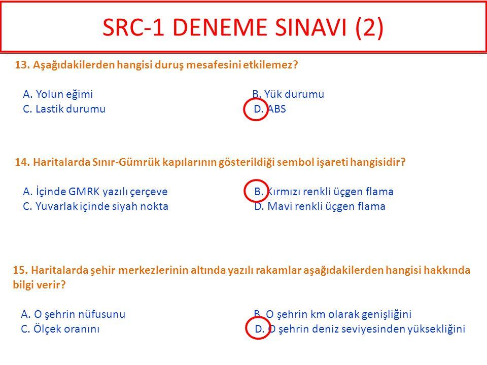 SRC-1 DENEME SINAVI (2) 13. Aşağıdakilerden hangisi duruş mesafesini etkilemez