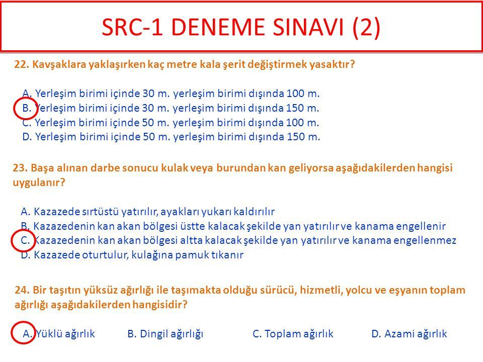 SRC-1 DENEME SINAVI (2) 22. Kavşaklara yaklaşırken kaç metre kala şerit değiştirmek yasaktır