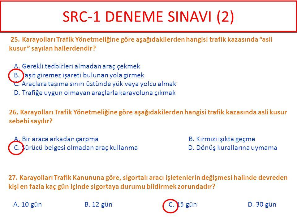 SRC-1 DENEME SINAVI (2) 25. Karayolları Trafik Yönetmeliğine göre aşağıdakilerden hangisi trafik kazasında asli kusur sayılan hallerdendir