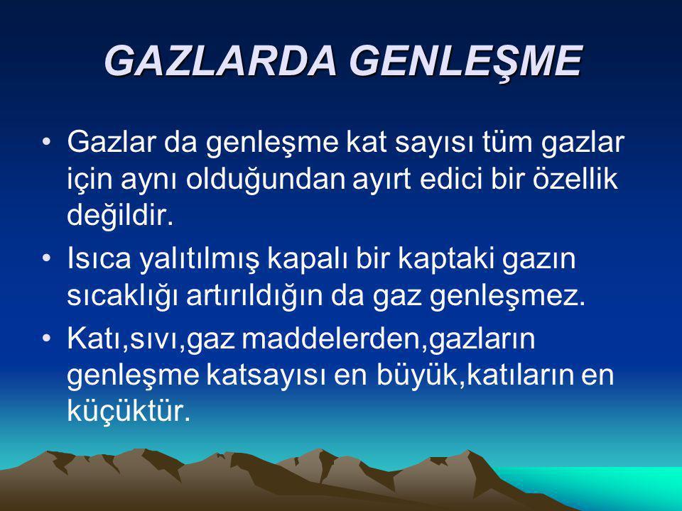GAZLARDA GENLEŞME Gazlar da genleşme kat sayısı tüm gazlar için aynı olduğundan ayırt edici bir özellik değildir.