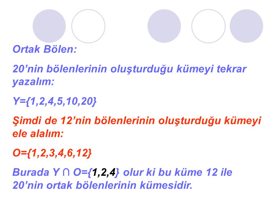 Ortak Bölen: 20'nin bölenlerinin oluşturduğu kümeyi tekrar yazalım: Y={1,2,4,5,10,20} Şimdi de 12'nin bölenlerinin oluşturduğu kümeyi ele alalım: