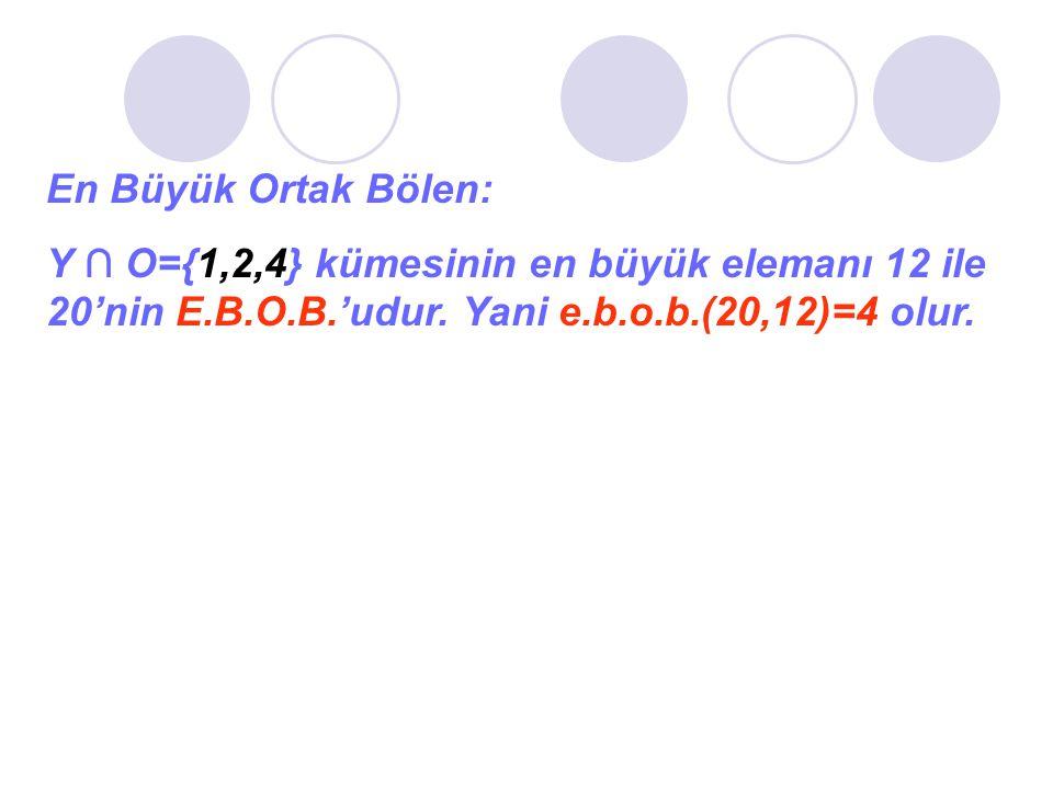 En Büyük Ortak Bölen: Y ∩ O={1,2,4} kümesinin en büyük elemanı 12 ile 20'nin E.B.O.B.'udur.