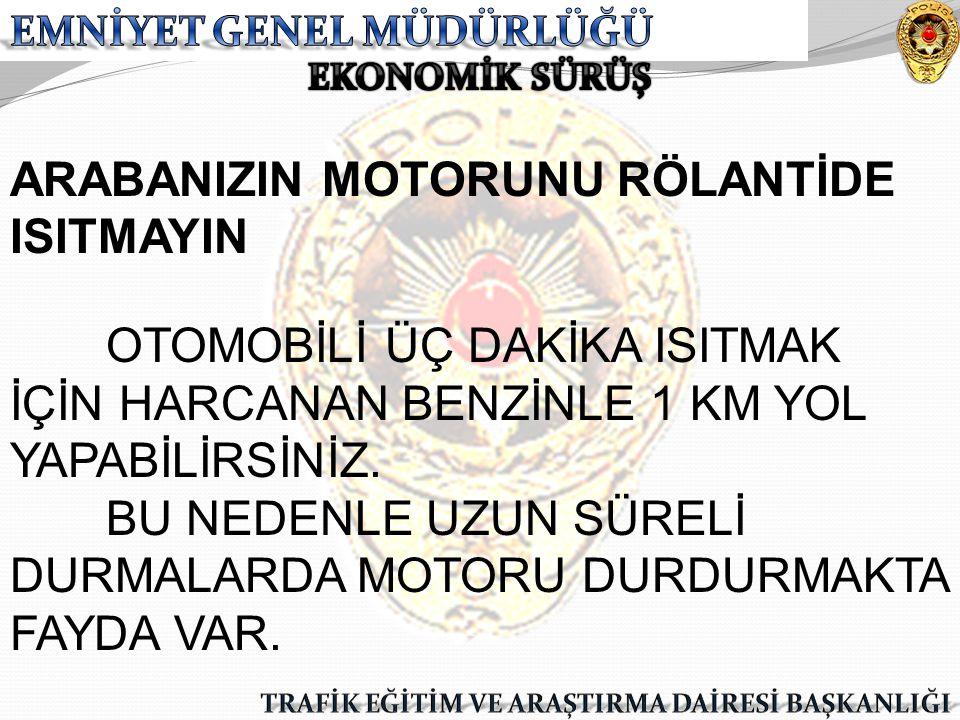 ARABANIZIN MOTORUNU RÖLANTİDE ISITMAYIN