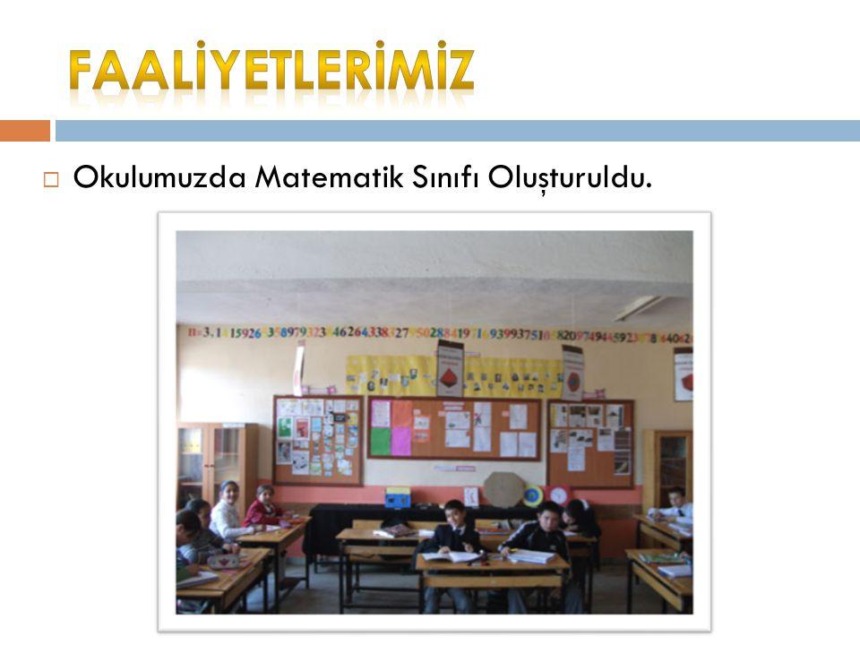 FAALİYETLERİMİZ Okulumuzda Matematik Sınıfı Oluşturuldu.