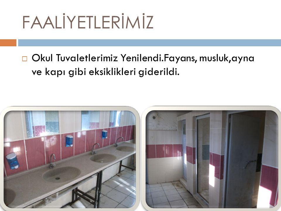 FAALİYETLERİMİZ Okul Tuvaletlerimiz Yenilendi.Fayans, musluk,ayna ve kapı gibi eksiklikleri giderildi.